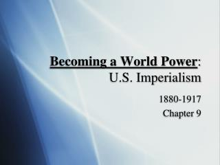 Becoming a World Power : U.S. Imperialism