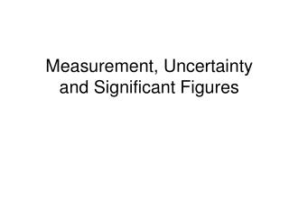 Measurement, Uncertainty and Significant Figures