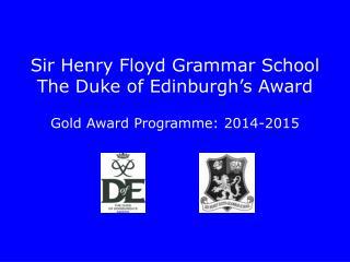 Sir Henry Floyd Grammar School The Duke of Edinburgh's Award Gold Award Programme: 2014-2015