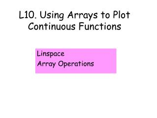 L10. Using Arrays to Plot Continuous Functions
