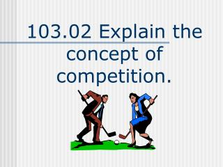 103.02 Explain the concept of competition.