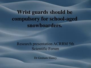 Wrist guards should be compulsory for school-aged snowboarders.
