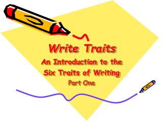 Write Traits An Introduction to the  Six Traits of Writing   Part One