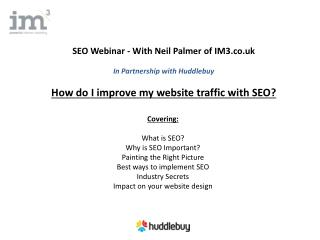 Covering: What is SEO? Why is SEO Important? Painting the Right Picture Best ways to implement SEO