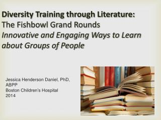 Diversity Training through Literature:  The Fishbowl Grand Rounds