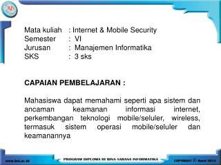 Mata  kuliah :  In ternet  & Mobile Security  Semester :   VI Jurusan :  Manajemen Informatika