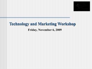Technology and Marketing Workshop Friday, November 6, 2009