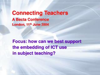 Focus: how can we best support  the embedding of ICT use  in subject teaching?
