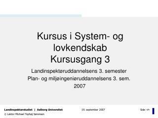 Kursus i System- og lovkendskab Kursusgang 3