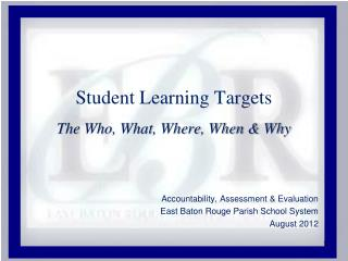 Student Learning Targets The Who, What, Where, When & Why