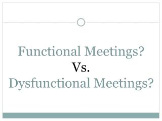 Functional Meetings? Vs. Dysfunctional Meetings?