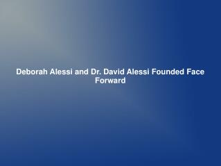 Deborah Alessi and Dr. David Alessi Founded Face Forward