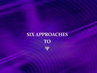 SIX APPROACHES  TO  Ψ