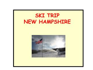 SKI TRIP NEW HAMPSHIRE
