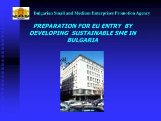 PREPARATION FOR EU ENTRY  BY DEVELOPING  SUSTAINABLE SME IN BULGARIA