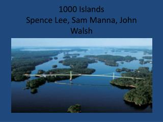 1000 Islands Spence Lee, Sam Manna, John Walsh