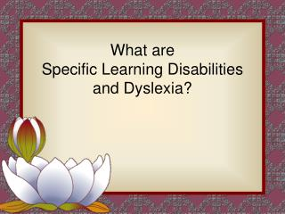 What are  Specific Learning Disabilities and Dyslexia?