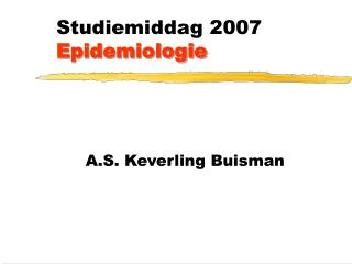 Studiemiddag 2007 Epidemiologie