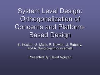 System Level Design: Orthogonalization of Concerns and Platform-Based Design