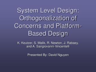 System Level Design: Orthogonalization of Concerns and Platform-Based Design