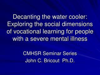 CMHSR Seminar Series  John C. Bricout  Ph.D.
