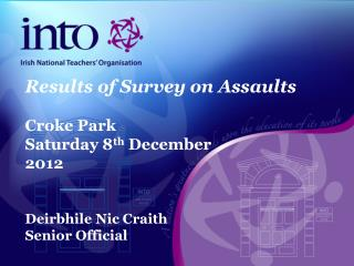 Results of Survey on Assaults Croke Park Saturday 8 th  December  2012 Deirbhile Nic Craith