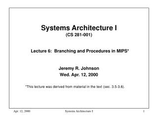 Systems Architecture I  (CS 281-001) Lecture 6:  Branching and Procedures in MIPS*
