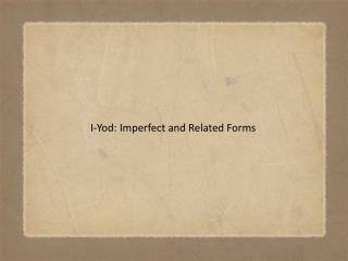 I-Yod: Imperfect and Related Forms
