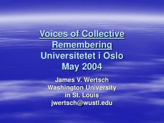 Voices of Collective Remembering Universitetet i Oslo May 2004