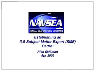 Establishing an  ILS Subject Matter Expert (SME) Cadre : Rick Skillman Apr 2009