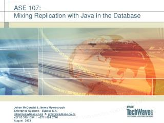ASE 107:   Mixing Replication with Java in the Database