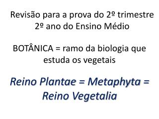 BOT�NICA = ramo da biologia que estuda os vegetais