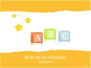 Birth to Six Initiative