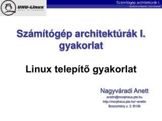 Számítógép architektúrák I. gyakorlat Linux telepítő gyakorlat