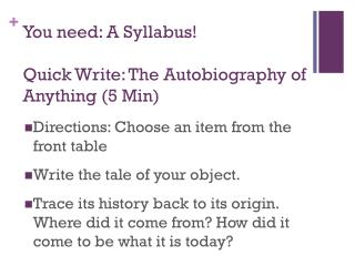 You need: A Syllabus! Quick Write: The Autobiography of Anything (5 Min)