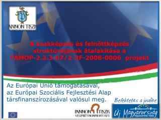 A szakképzés és felnőttképzés struktúrájának átalakítása a  TÁMOP-2.2.3-07/2-2F-2008-0006  projekt