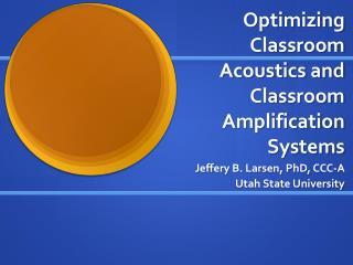 Optimizing Classroom Acoustics and Classroom Amplification Systems
