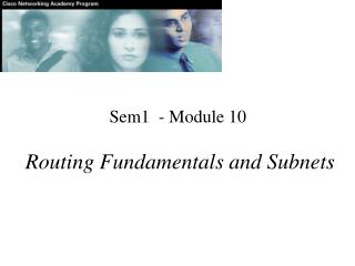 Sem1  - Module 10 Routing Fundamentals and Subnets
