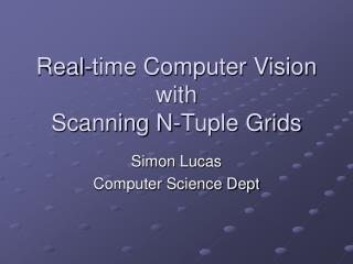 Real-time Computer Vision with  Scanning N-Tuple Grids
