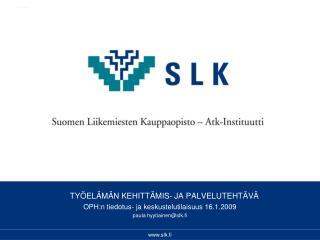 TYÖELÄMÄN KEHITTÄMIS- JA PALVELUTEHTÄVÄ OPH:n tiedotus- ja keskustelutilaisuus 16.1.2009