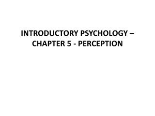 INTRODUCTORY PSYCHOLOGY   CHAPTER 5 - PERCEPTION