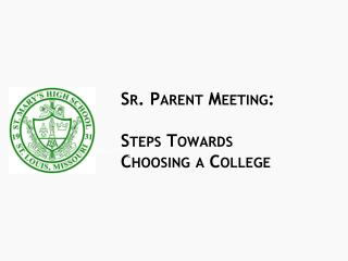 Sr. Parent Meeting:  Steps Towards Choosing a College