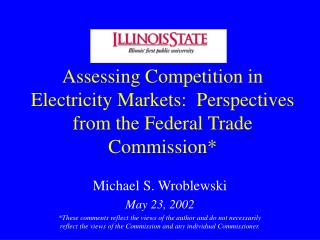 Assessing Competition in Electricity Markets:  Perspectives from the Federal Trade Commission*