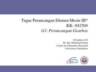 Tugas Perancangan Elemen Mesin III* KK- 042304  G1 :  Perancangan Gearbox