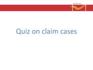 Quiz on claim cases