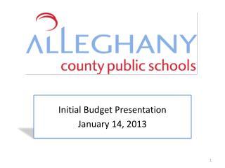 Initial Budget Presentation January 14, 2013