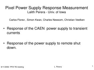 Pixel Power Supply Response Measurement Lalith Perera - Univ. of Iowa   Carlos Florez , Simon Kwan, Charles Newsom, Chri