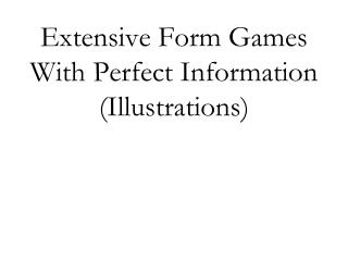 Extensive Form Games With Perfect Information (Illustrations)