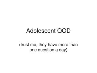 Adolescent QOD