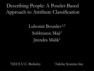 Describing People: A Poselet-Based Approach to Attribute Classification
